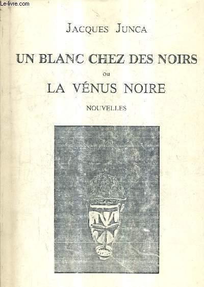 UN BLANC CHEZ DES NOIRS OU LA VENUS NOIRE - NOUVELLES.