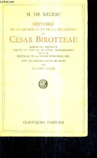 HISTOIRE DE LA GRANDEUR ET DE LA DECADENCE DE CESAR BIROTTEAU MARCHAND PARFUMEUR ADJOINT AU MAIRE DU DEUXIEME ARRONDISSEMENT DE PARIS CHEVALIER DE LA LEGION D'HONNEUR ETC.
