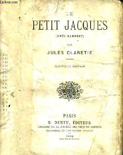 LE PETIT JACQUES (NOEL RAMBERT) / NOUVELLE EDITION.