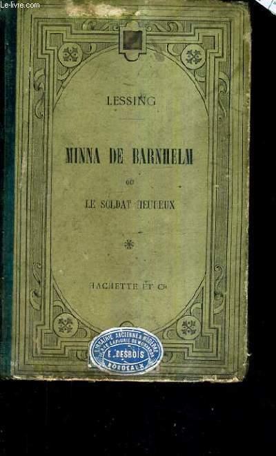 MINNA DE BARNHELM OU LE SOLDAT HEUREUX - COMEDIE PUBLIEE AVEC UNE NOTICE UN ARGUMENT ANALYTIQUE ET DES NOTES EN FRAN9AIS PAR B.LEVY.