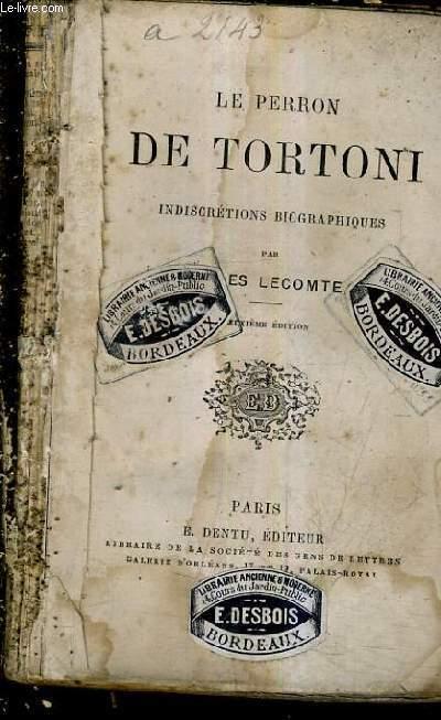 LE PERRON DE TORTONI INDISCRETIONS BIOGRAPHIQUES / 2E EDITION.