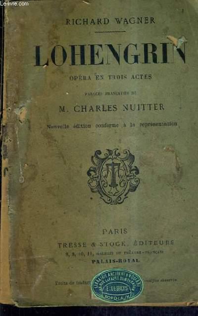 LOHENGRIN OPERA EN TROIS ACTES - PAROLES FRANCAISES DE CHARLES NUITTER - NOUVELLE EDITION CONFORME A LA REPRESENTATION.