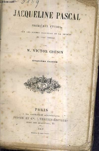 JACQUELINE PASCAL PREMIERES ETUDES SUR LES FEMMES ILLUSTRES ET LA SOCIETE DU XVIIE SIECLE / 5E EDITION.
