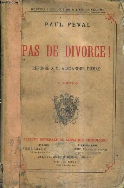 PAS DE DIVORCE ! REPONSE A M.ALEXANDRE DUMAS.