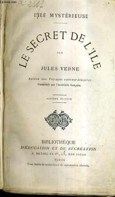 LE SECRET DE L'ILE - L'ILE MYSTERIEUSE / 6E EDITION.