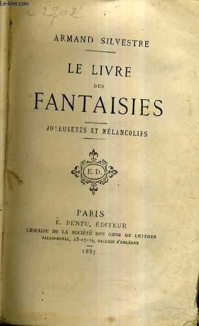 LE LIVRE DES FANTAISIES - JOYEUSETES ET MELCANCOLIES.