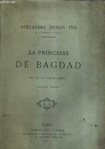 LA PRINCESSE DE BAGDAD - PIECE EN TROIS ACTES / 4E EDITION.