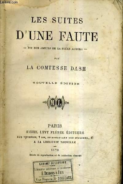 LES SUITES D'UNE FAUTE - FIN DES AMOURS DE LA BELLE AURORE - NOUVELLE EDITION.