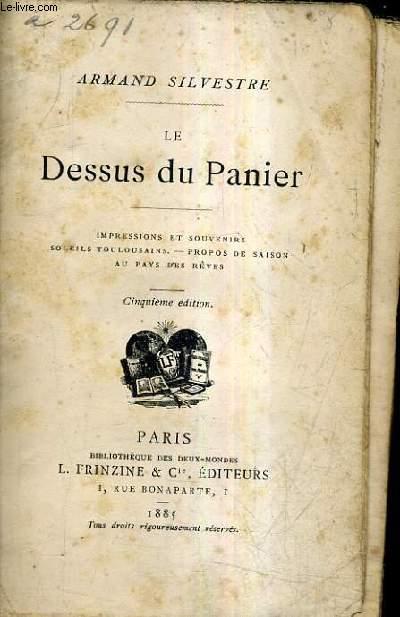 LE DESSUS DU PANIER - IMPRESSIONS ET SOUVENIRS SOLEILS TOULOUSAINS PROPOS DE SAISON AU PAYS DES REVES / 5E EDITION.