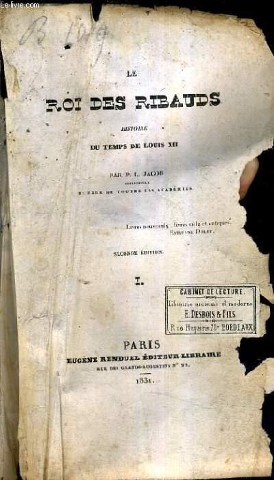 LE ROI DES RIBAUDS HISTOIRE DU TEMPS DE LOUIS XII - SECONDE EDITION - TOME 1 .
