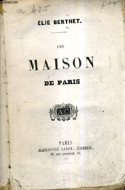 UNE MAISON DE PARIS.