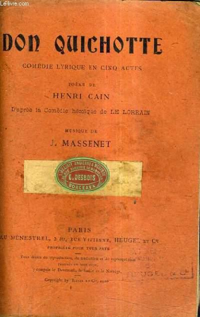 DON QUICHOTTE COMEDIE LYRIQUE EN CINQ ACTES - POEME DE HENRI CAIN D'APRES LA COMEDIE HEROIQUE DE LE LORRAIN - MUSIQUE DE J.MASSENET.