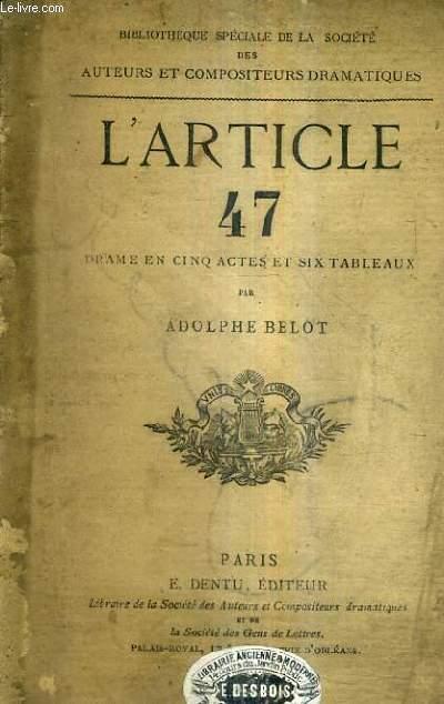 L'ARTICLE 47 - DRAME EN CINQ ACTES ET SIX TABLEAUX.