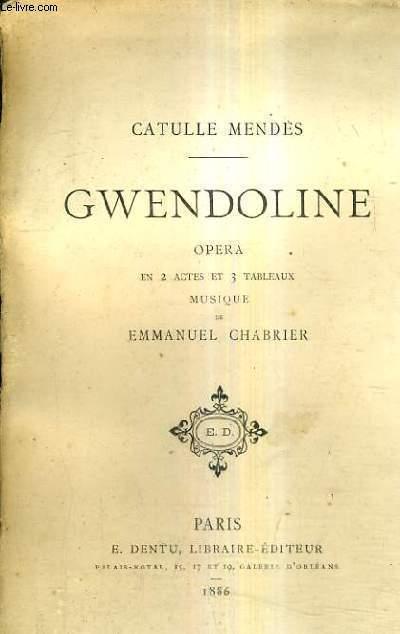 GWENDOLINE OPERA EN2 ACTES ET 3 TABLEAUX - MUSIQUE DE EMMANUEL CHARRIER.