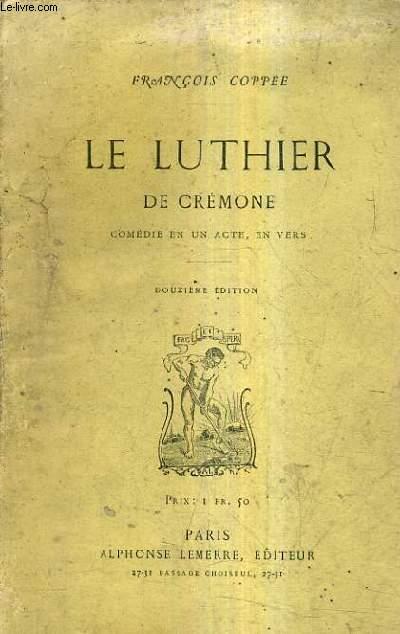 LE LUTHIER DE CREMONE COMEDIE EN UN ACTE EN VERS / 12E EDITION.