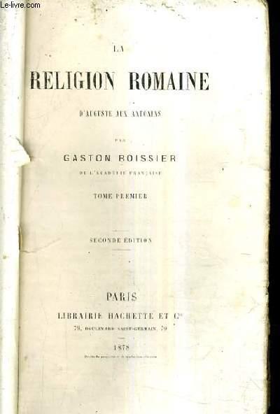 LA RELIGION ROMAINE D'AUGUSTE AUX ANTONINS - TOME PREMIER - 2E EDITION.