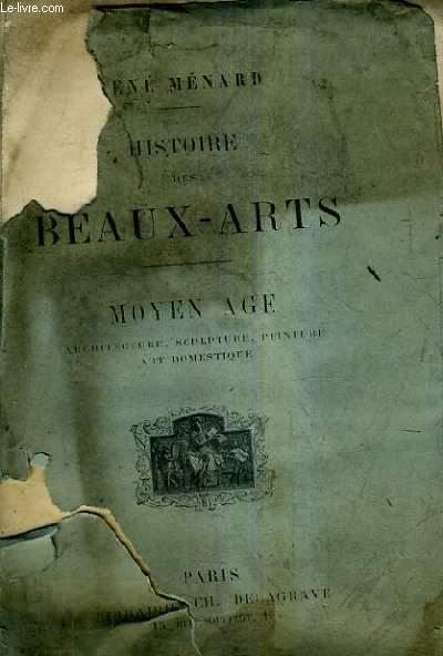 HISTOIRE DES BEAUX ARTS - TOME 2 - MOYEN AGE ARCHITECTURE SCULPTURE PEINTURE ART DOMESTIQUE.