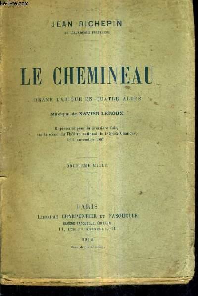 LE CHEMINEAU DRAME LYRIQUE EN QUATRE ACTES - MUSIQUE DE XAVIER LEROUX .