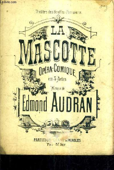 LA MASCOTTE OPERA COMIQUE EN 3 ACTES - MUSIQUE DE EDMOND AUDRAN - PARTITION CHANT & PAROLES.