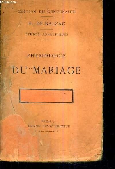 PHYSIOLOGIE DU MARIAGE OU MEDITATIONS DE PHILOSOPHIE ECLECTIQUE SUR LE BONHEUR ET LE MALHEUR CONJUGAL - ETUDES ANALYTIQUES - EDITION DU CENTENAIRE.