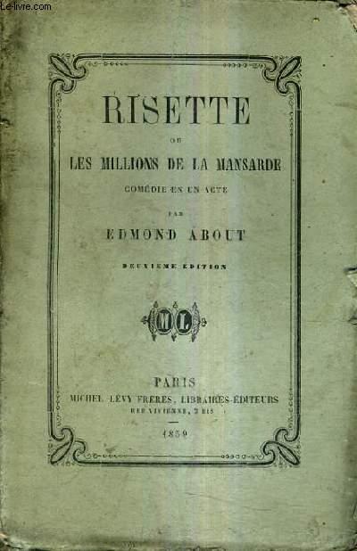 RISETTE OU LES MILLIONS DE LA MANSARDE COMEDIE EN UN ACTE / 2E EDITION.