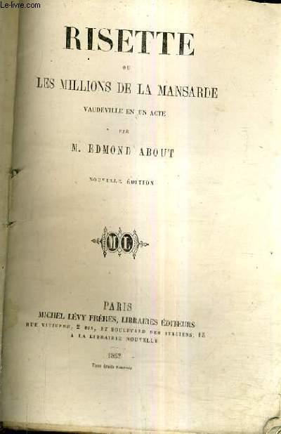 RISETTE OU LES MILLIONS DE LA MANSARDE - VAUDEILLE EN UN ACTE / NOUVELLE EDITION.