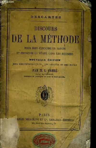 DISCOURS DE LA METHODE POUR BIEN CONDUIRE SA RAISON ET CHERCHER LA VERITE DANS LES SCIENCES / NOUVELLE EDITION AVEC UNE INTRODUCTION UNE ANALYSE ET DES NOTES PAR M.I.CARRE.