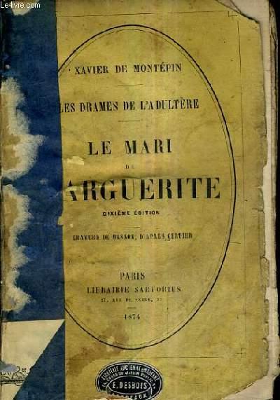 LES DRAME DE L'ADULTERE - LE MARI DE MARGUERITE / 3E EDITION.