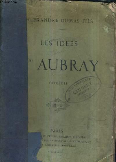 LES IDEES DE MME AUBRAY - COMEDIE EN QUATRE ACTES EN PROSE.
