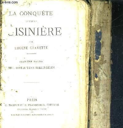 LA CONQUETE D'UNE CUISINIERE / EN DEUX TOMES - TOME 1 : SEUL CONTRE TROIS BELLES MERES - TOME 2 : LE TOMBEUR DES CRANES.