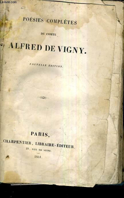 POESIES COMPLETES DU COMTE ALFRED DE VIGNY / NOUVELLE EDITION.