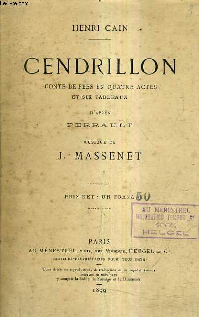 CENDRILLON CONTE DE FEES EN QUATRE ACTES ET DIX TABLEAUX D'APRES PERRAULT - MUSIQUE DE J.MASSENET.