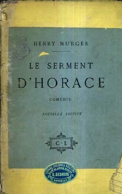 LE SERMENT D'HORACE COMEDIE EN UN ACTE EN PROSE / NOUVELLE EDITION.
