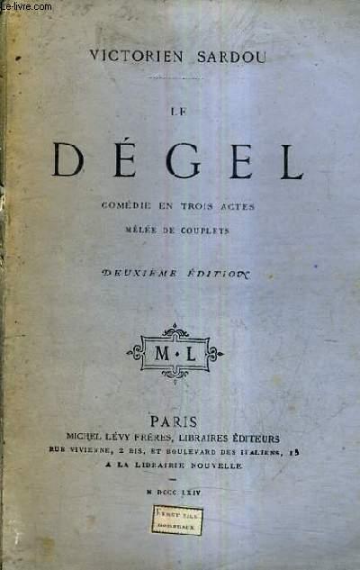 LE DEGEL COMEDIE EN TROIS ACTES MELEE DE COUPLETS / DEUXIEME EDITION.