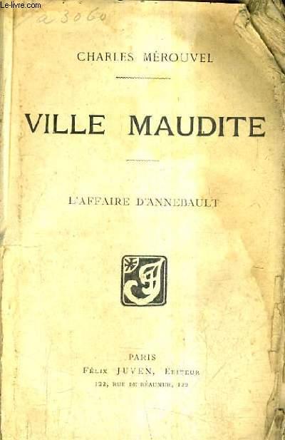 VILLE MAUDITE / L'AFFAIRE D'ANNEBAULT.