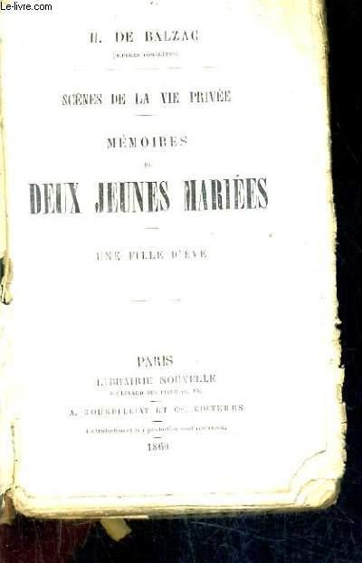 SCENES DE LA VIE PRIVEE - MEMOIRES DE DEUX JEUNES MARIEES - UNE FILLE D'EVE.