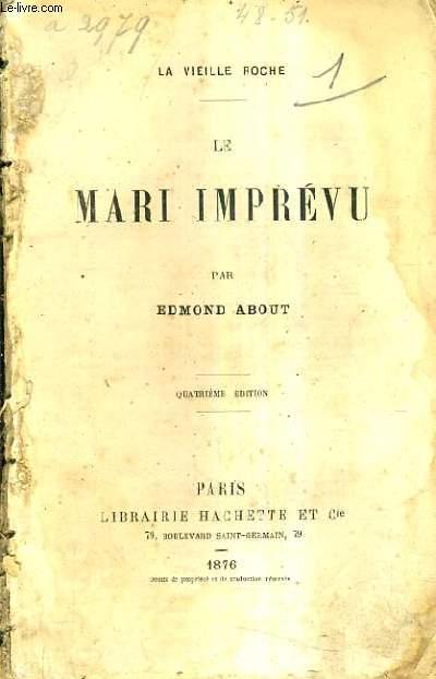 LE MARI IMPREVU / LA VIEILLE ROCHE / 4E EDITION.