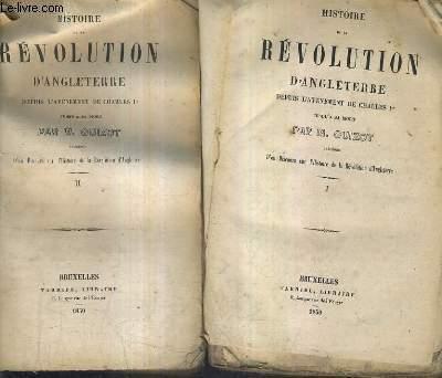 HISTOIRE DE LA REVOLUTION D'ANGLETERRE DEPUIS L'AVENEMENT DE CHARLES 1ER JUSQU'A SA MORT PRECEDEE D'UN DISCOURS SUR L'HISTOIRE DE LA REVOLUTION D'ANGLETERRE / EN DEUX TOMES / TOMES 1 + 2.