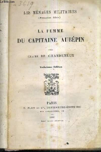 LA FEMME DU CAPITAINE AUBEPIN / LES MENAGES MILITAIRES PREMIERE SERIE / 3E EDITION.