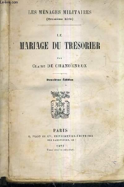 LE MARIAGE DU TRESORIER / LES MENAGES MILITAIRES TROISIEME SERIE / 2E EDITION.
