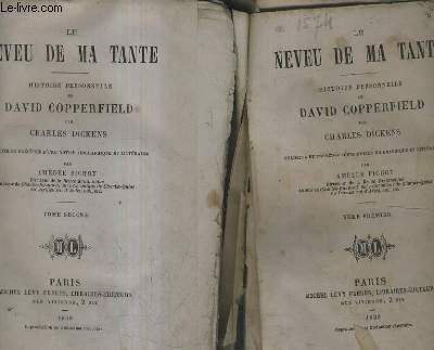 LE NEVEU DE MA TANTE HISTOIRE PERSONNELLE DE DAVID COPPERFIELD / TRADUITE ET PRECEDEE D'UNE NOTICE BIOGRAPHIQUE ET LITTERAIRE PAR AMEDEE PICHOT / EN 2 TOMES / TOMES 1 + 2.