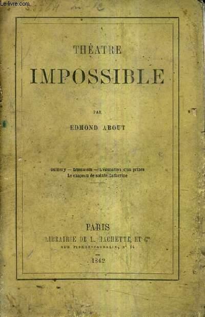 THEATRE IMPOSSIBLE - GUILLERY L'ASSASSIN L'EDUCATION D'UN PRINCE LE CHAPEAU DE SAINTE CATHERINE.