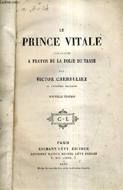 LE PRINCE VITALE ESSAI ET RECIT A PROPOS DE LA FOLIE DU TASSE / NOUVELLE EDITION.