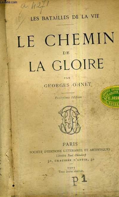 LE CHEMIN DE LA GLOIRE / LES BATAILLES DE LA VIE / 13E EDITION.