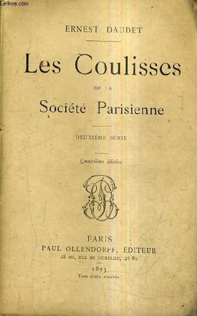 LES COULISSES DE LA SOCIETE PARISIENNE - DEUXIEME SERIE / 4E EDITION.