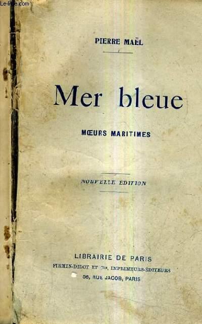 MER BLEUE MOEURS MARITIMES / NOUVELLE EDITION.