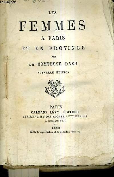 LES FEMMES A PARIS ET EN PROVINCE / NOUVELLE EDITION.