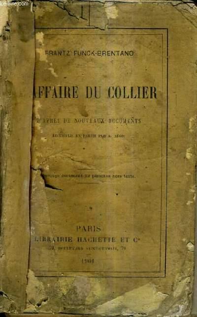 L'AFFAIRE DU COLLIER D'APRES DE NOUVEAUX DOCUMENTS RECUEILLIS EN PARTIS PAR A.BEGIS.