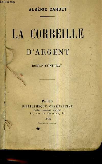 LA CORBEILLE D'ARGENT - ROMAN CONJUGAL.