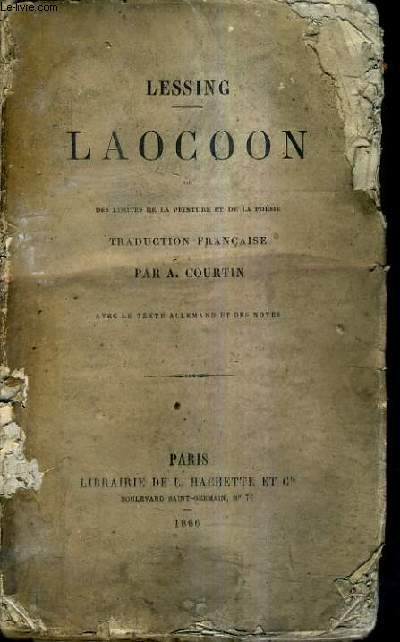 LAOCOON OU DES LIMITES DE LA PEINTURE ET DE LA POESIE - TRADUCTION FRANCAISE PAR A.COURTIN AVEC LE TEXTE ALLEMAND ET DES NOTES .